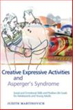 Creative Expressive Activities and Asperger's Syndrome, Judith Martinovich, 1843108127
