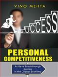 Personal Competitiveness : Achieve Breakthrough Success in the Global Economy, Mehta, Vino, 1940988128