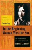 In the Beginning, Woman Was the Sun : The Autobiography of a Japanese Feminist, Raicho, Hiratsuka, 0231138121