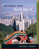 The World since World War II, Duiker, William J., 0534628125