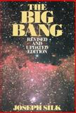 The Big Bang : The Creation and Evolution of the Universe, Silk, Joseph, 071671812X