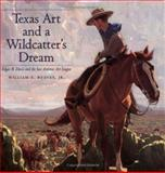 Texas Art and a Wildcatter's Dream, William E. Reaves, 0890968128