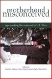 Motherhood Misconceived : Representing the Maternal in U. S. Films, Addison, Heather, 143842812X