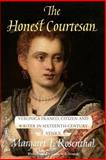 The Honest Courtesan : Veronica Franco, Citizen and Writer in Sixteenth-Century Venice, Rosenthal, Margaret F., 0226728129