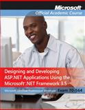 70-564 : Designing and Developing ASP. NET Applications Using the Microsoft . Net Framework 3. 5, Microsoft Official Academic Course Staff, 0470578122