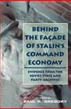 Behind the Facade of Stalin's Command Economy : Evidence from the Soviet State and Party Archives, , 081792812X