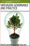 Virtualism, Governance and Practice : Vision and Execution in Environmental Conservation, James G. Carrier, Paige West, 0857458124