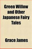 Green Willow and Other Japanese Fairy Tales, Grace James, 1151838128