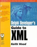 Delphi Developer's Guide to XML, Keith Wood, 1556228120