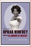 Oprah Winfrey and the Glamour of Misery : An Essay on Popular Culture, Illouz, Eva, 0231118120