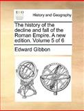 The History of the Decline and Fall of the Roman Empire a New Edition, Edward Gibbon, 1170638120