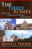 The Three Romes : Moscow, Constantinople, and Rome, Fraser, Russell, 141280812X