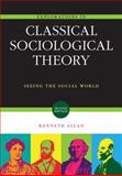Explorations in Classical Sociological Theory : Seeing the Social World, Kenneth D. Allan, 1412978122