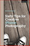 Sixty Tips for Creative IPhone Photography, Holmberg, Martina, 1937538125