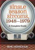 Single Season Sitcoms, 1948-1979, Bob Leszczak, 0786468122