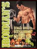 Ironman's Ultimate Guide to Bodybuilding Nutrition, Sisco, Peter and Ironman Magazine Staff, 0809228122