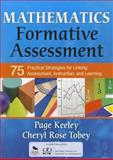 Mathematics Formative Assessment : 75 Practical Strategies for Linking Assessment, Instruction, and Learning, Tobey, Cheryl Rose and Keeley, Page D., 1412968127