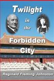 Twilight in the Forbidden City (Illustrated and Revised 4th Edition), Reginald Johnston, 1466288124