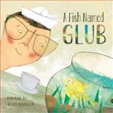 A Fish Named Glub, Kids Can Press, Inc. and Dan Bar-el, 1554538122