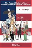 The Recent History of the United States in Political Cartoons : A Look Bok!, Bok, Chip, 1931968128