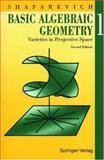 Basic Algebraic Geometry 1 : Varieties in Projective Space, Shafarevich, Igor R., 3540548122