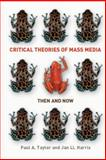 Critical Theories of Mass Media : Then and Now, Taylor, Paul A. and Harris, Jan Ll, 0335218121