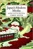 Japan's Modern Myths : Ideology in the Late Meiji Period, Carol Gluck, 0691008124