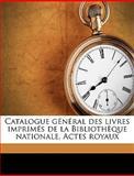 Catalogue Général des Livres Imprimés de la Bibliothèque Nationale Actes Royaux, Suzanne Honor and Suzanne Honoré, 1149308125