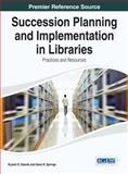 Succession Planning and Implementation in Libraries : Practices and Resources, Kiyomi D. Deards, 1466658126