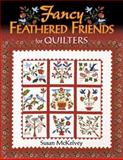 Fancy Feathered Friends for Quilters, Susan McKelvey and Jane Townswick, 1574328123