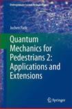 Quantum Mechanics for Pedestrians 2: Applications and Extensions, Pade, Jochen, 3319008129