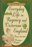 Everyday Life in Regency and Victorian England, Kristine Hughes, 0898798124
