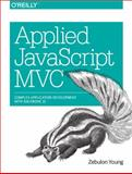 Applied JavaScript MVC : Developing Complex Applications with Backbone.js, Young, Zebulon, 1449368123
