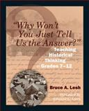 Why Won't You Just Tell Us the Answer? : Teaching Historical Thinking in Grades 7-12, Lesh, Bruce A., 1571108122