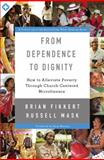 From Dependence to Dignity : How to Alleviate Poverty Through Church-Centered Microfinance, Fikkert, Brian and Mask, Russell, 0310518121