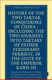 History of the Two Tartar Conquerors of China : Including the Two Journeys into Tartary of Father Ferdinand Verhiest, in the Suite of the Emperor Kanh-Hi, D'Orleans, Pierre Joseph, 1108008127