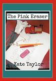 The Pink Eraser, Kate Taylor, 1475928122