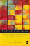 The Coach's Mind Manual : Enhancing Coaching Practice with Neuroscience, Psychology and Mindfulness, Azmatullah, Syed, 0415828139