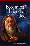 Becoming a Friend of God, Rick Clendenen, 1493638130