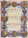 Books, Banks, Buttons : And Other Inventions from the Middle Ages, Frugoni, Chiara, 0231128134