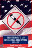 United States and International Drug Control, 1909-1997, Bewley-Taylor, David R., 0826458130