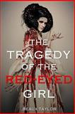 The Tragedy of the Red-Eyed Girl, Beaux Taylor, 1477648135