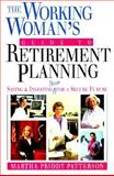 The Working Woman's Guide to Retirement Planning : Saving and Investing NOW for a Secure Future, Patterson, Martha P., 013952813X