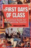 The First Days of Class : A Practical Guide for the Beginning Teacher, Wilke, Rebecca Lynn, 0761938133