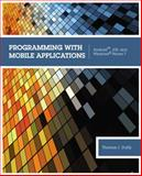 Programming with Mobile Applications : Android™, IOS, and Windows® Phone 7, Duffy, Thomas J., 1133628133