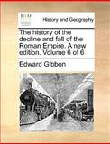 The History of the Decline and Fall of the Roman Empire a New Edition, Edward Gibbon, 1170638139