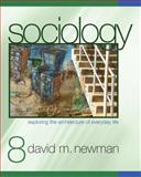 Sociology : Exploring the Architecture of Everyday Life, David M. Newman, 1412978130
