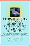 Eternal Riches of God's Glory for Every Disciple of Christ's Kingdom, L. Schmidt, 1499728131