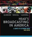 Head's Broadcasting in America : A Survey of Electronic Media, McGregor, Michael A. and Driscoll, Paul D., 0205608132