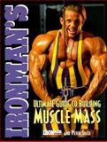 Ironman's Ultimate Guide to Building Muscle Mass, Sisco, Peter and Ironman Magazine Staff, 0809228130
